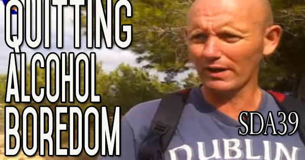Quitting Drinking Alcohol and Boredom | How To Beat Boredom | SDA39