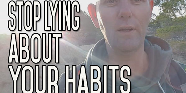 Stop Lying to Yourself about Your Habits