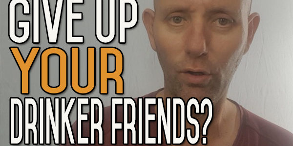 Do You Have to Give up Drinker Friends When You Give up Drinking?