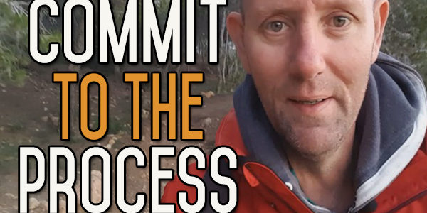 You Have To Commit to the Process