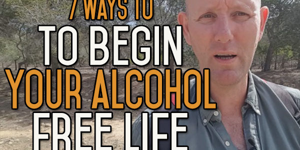 7 Ways to Begin Your New Life Alcohol Free: Starting to Stop Drinking