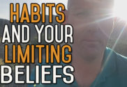 Keep Learning How Your Habits Affect You & Your Limiting Beliefs