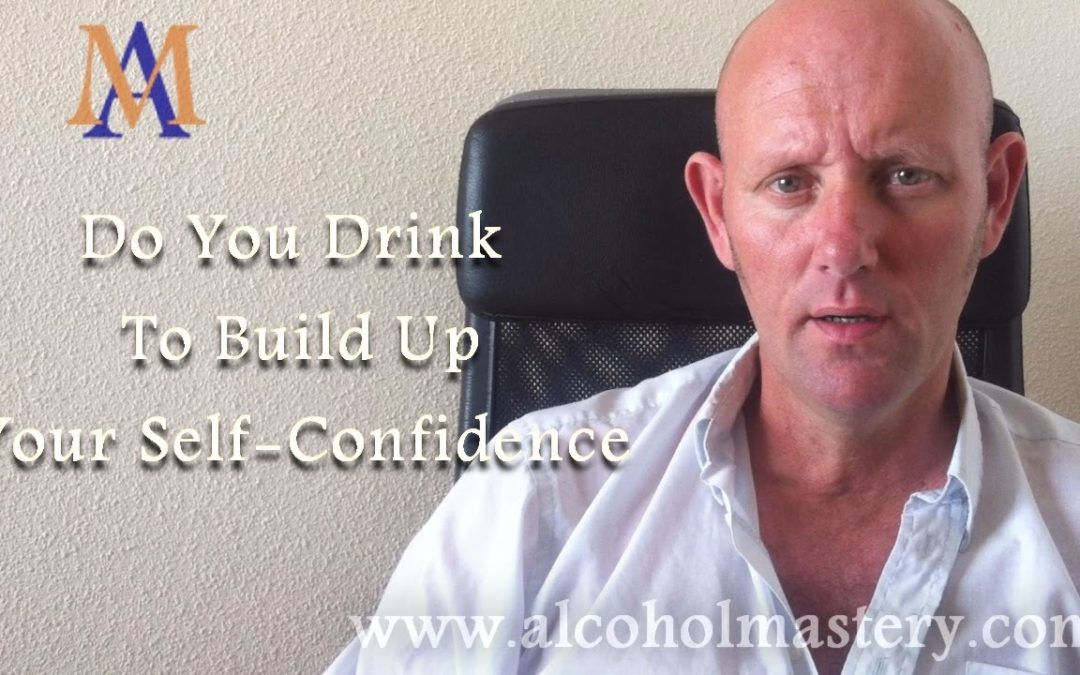 Do You Drink To Build Up Your Self-Confidence?