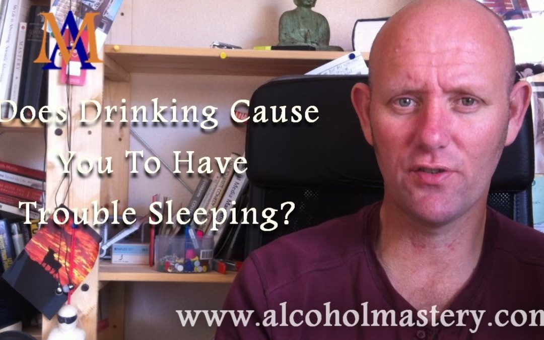 Does Drinking Cause You To Have Trouble Sleeping?