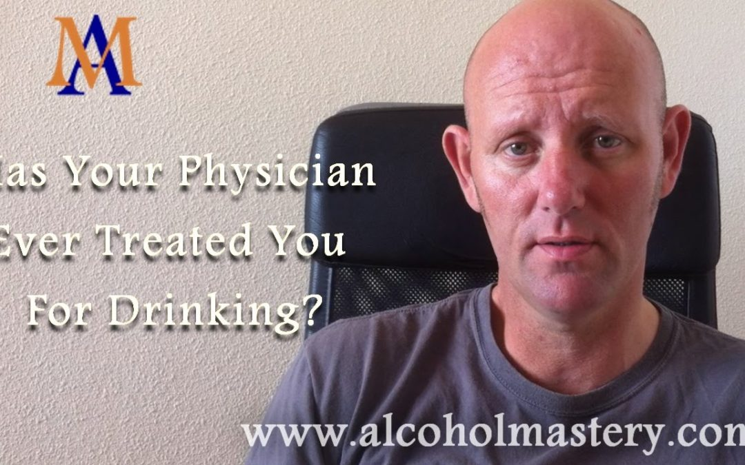 Has Your Physician Ever Treated You For Drinking?