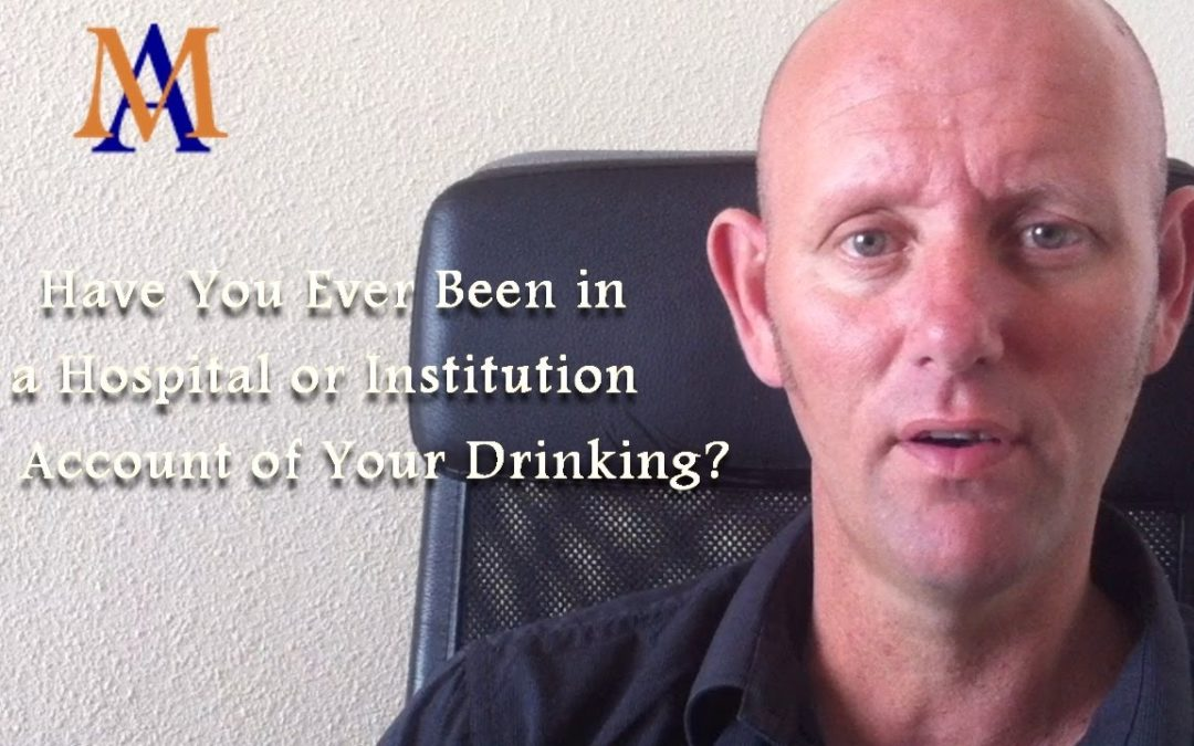 Have You Ever Been In A Hospital Or Institution On Account Of Your Drinking?