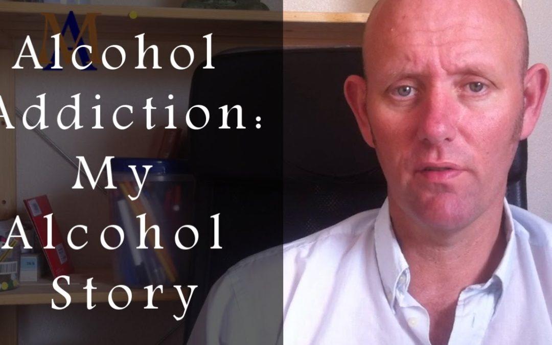 Alcohol Addiction: My Alcohol Story