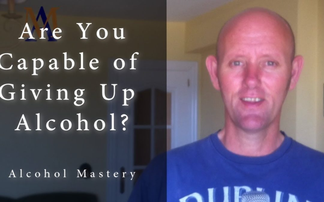 Are You Capable of Giving Up Alcohol?