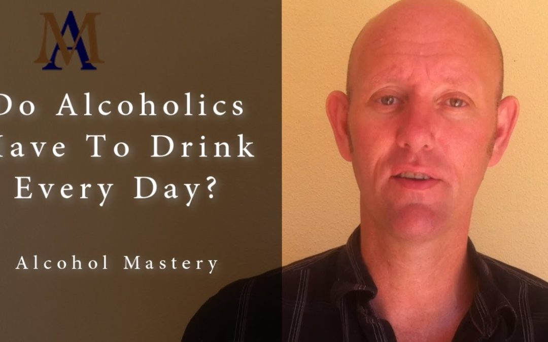 Do Alcoholics Have to Drink Every Day?