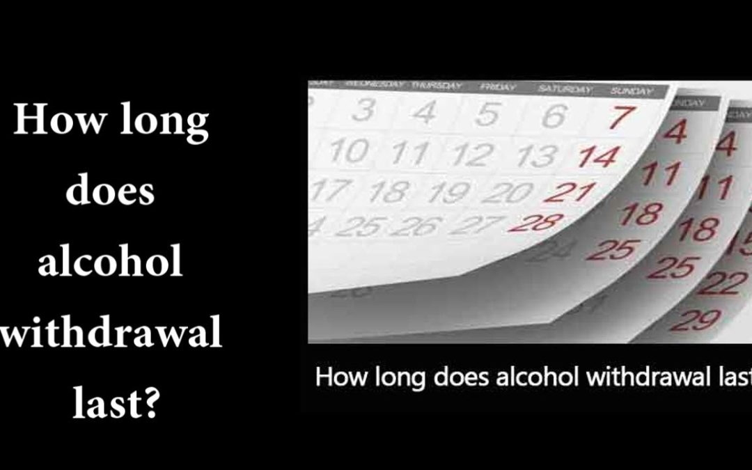 How long does alcohol withdrawal last?