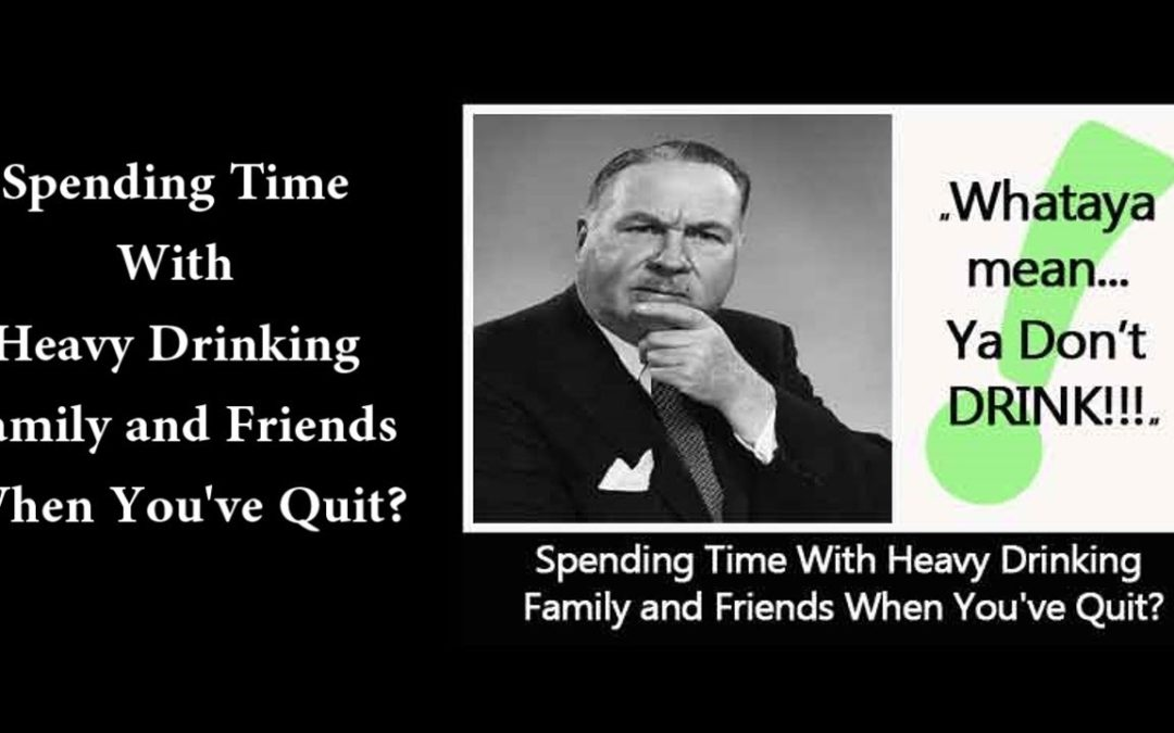 How To Spend Time With Heavy Drinking Family and Friends When You've Quit