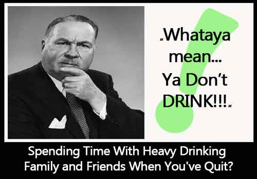 Spending Time With Heavy Drinking Family and Friends When You've Quit?