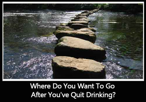 Where Do You Want to Go after You've Quit Drinking