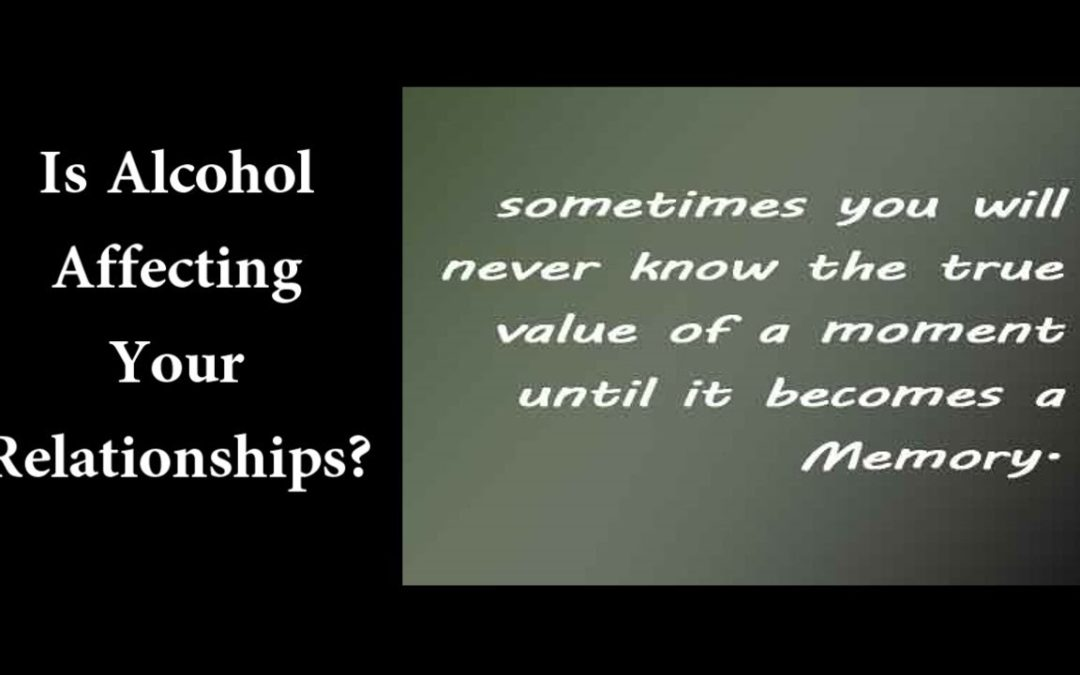 Is Alcohol Affecting Your Relationships?