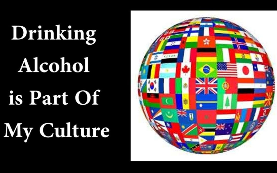 Drinking Alcohol Is Part Of My Culture