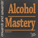 Alcohol Mastery Podcast