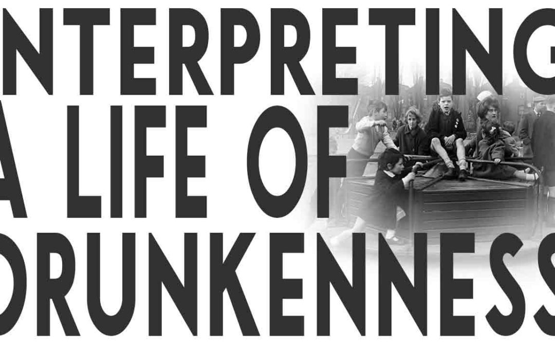 An Interpretation of A Lifetime of Drunkenness From the Other Side