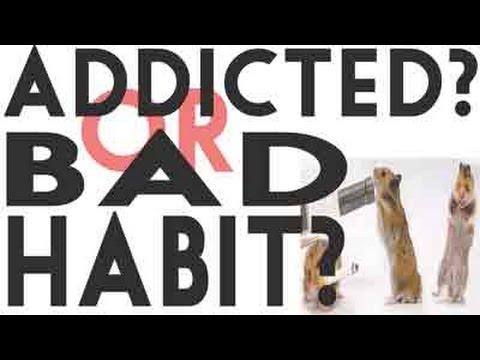 Addicted or Bad Habit?