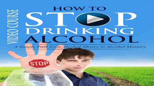 How to Stop Drinking Alcohol Video Course Now Open