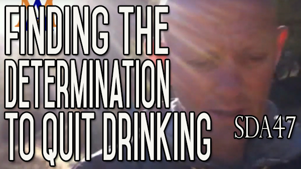 Finding the Determination to Overcome Your Drinking Problem | SDA47