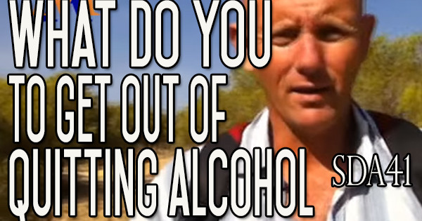 What Do You Want to Achieve When You Quit Drinking Alcohol?   SDA41