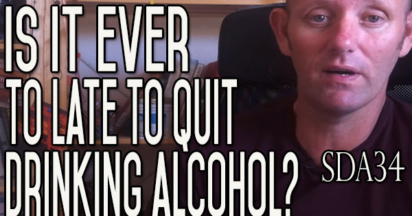 Drinking Alcohol - Is It Too Late to Stop Drinking Alcohol? | SDA34
