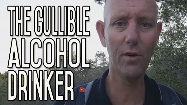The Gullible Alcohol Drinker – It'll Never Happen to Me