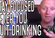 How to Stay Focused After You've Stopped Drinking Booze | SDA15