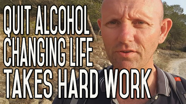 Quitting Drinking and Changing Your Life So You Like Who You Are Takes Work