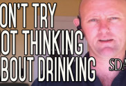 Don't Try Not Think About Drinking Alcohol - You Can't | SDA3