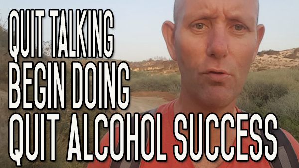 Quit Talking and Start Quitting – The Secret to Alcohol Quitting Success