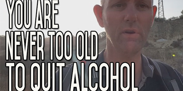 Too Old to Quit Drinking? You're Never Too Old for Change - Do it Now!