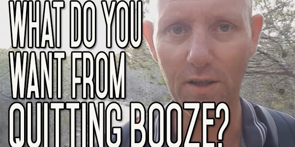 What do you really want from quitting drinking?