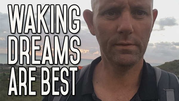 Your Best Dreams Occur While You're Awake|Absorb Every Waking Hour