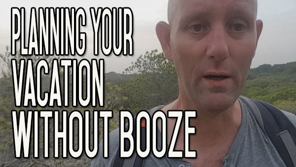 How to Plan a Vacation without Booze?