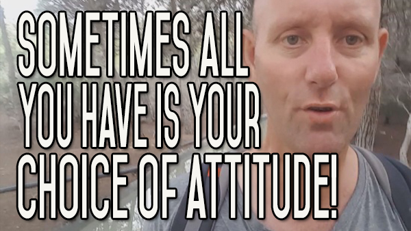 You Always Have Choices, Sometimes It's Only a Choice of Attitude
