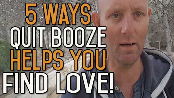 5 Ways Quitting Drinking Can Help You Find the Love of Your Life