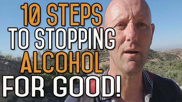 10 Steps to Stopping Alcohol for Good