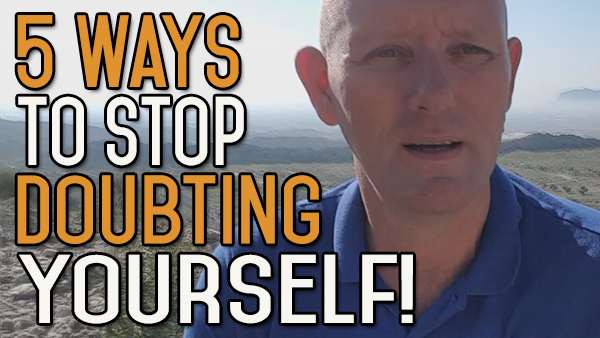 5 Ways to Stop Doubting Yourself – Work Hard and Make it Happen