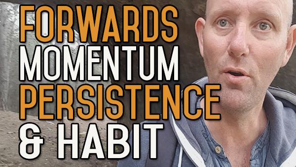 Keep Moving Forwards – Maintain Persistence – Persistence Becomes Habitual