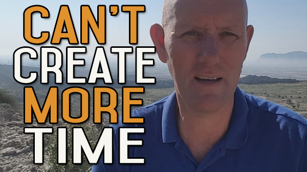 You Cannot Create More Time, You Can Only Create Better Choices