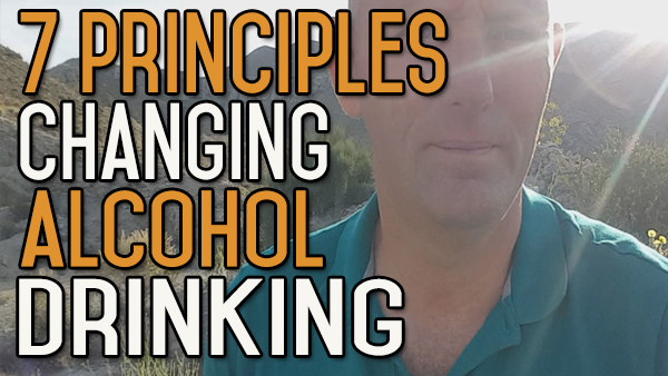 7 Principles of Changing Your Alcohol Drinking Problem
