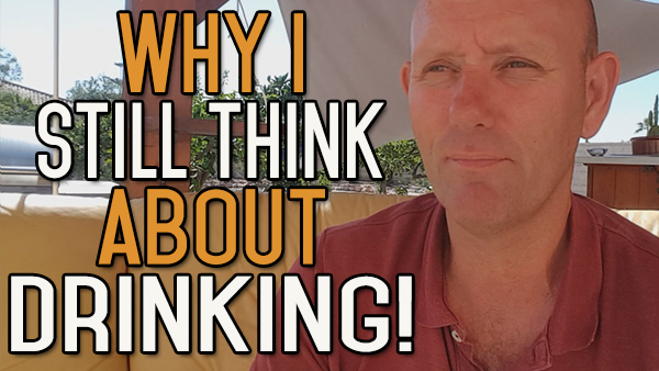 The Reasons I Still Think About Drinking Alcohol