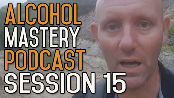 Alcohol Mastery Podcast 15 – Bad Labelling, AF Dating, & Anxiety