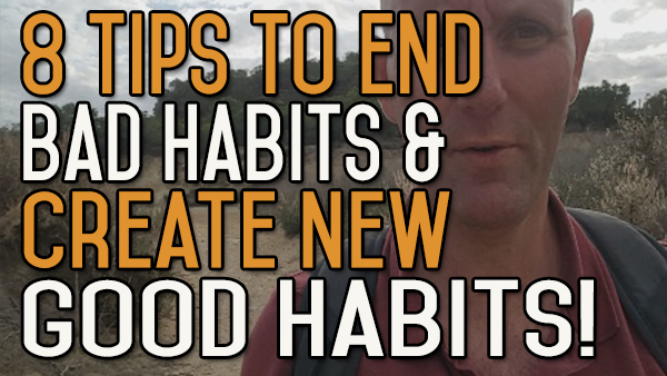 8 Tips to End Bad Habits and Create New Good Habits