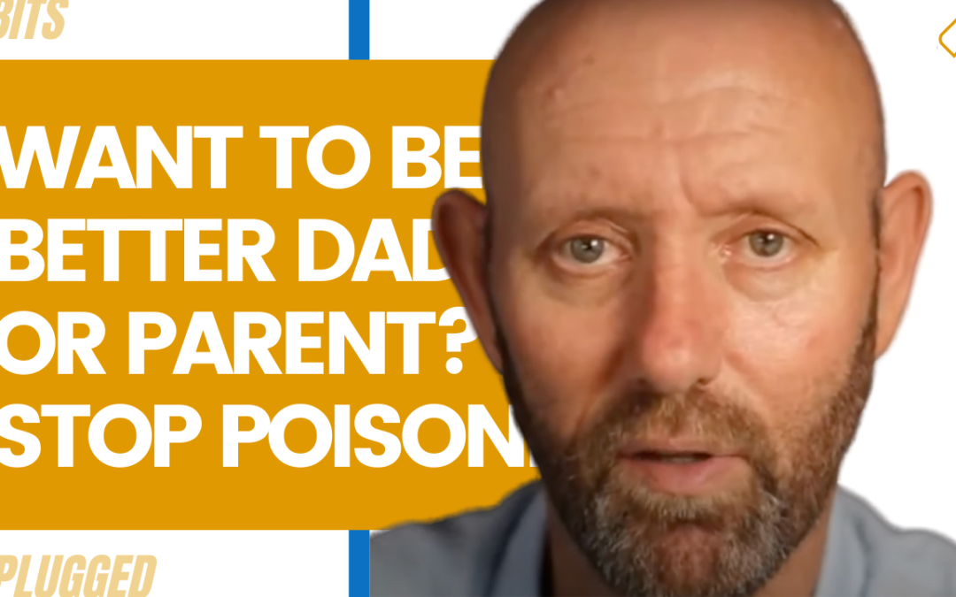 Want to Be A Better Dad/Parent? Stop Poisoning Your Life With Alcohol!